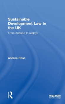 Sustainable Development Law in the UK : From Rhetoric to Reality?, Hardback Book