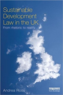 Sustainable Development Law in the UK : From Rhetoric to Reality?, Paperback / softback Book