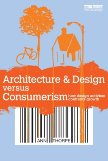 Architecture & Design versus Consumerism : How Design Activism Confronts Growth, Paperback / softback Book