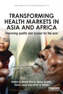 Transforming Health Markets in Asia and Africa : Improving Quality and Access for the Poor, Paperback / softback Book