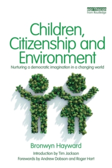 Children, Citizenship and Environment : Nurturing a Democratic Imagination in a Changing World, Paperback Book