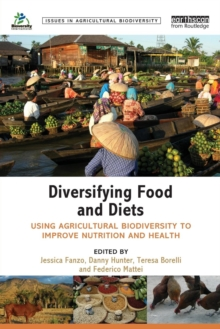 Diversifying Food and Diets : Using Agricultural Biodiversity to Improve Nutrition and Health, Paperback / softback Book