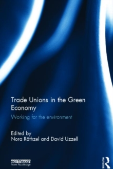 Trade Unions in the Green Economy : Working for the Environment, Hardback Book