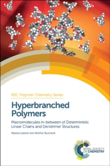 Hyperbranched Polymers : Macromolecules in between Deterministic Linear Chains and Dendrimer Structures, Hardback Book