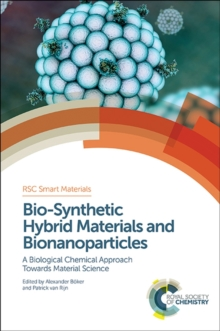 Bio-Synthetic Hybrid Materials and Bionanoparticles : A Biological Chemical Approach Towards Material Science, Hardback Book