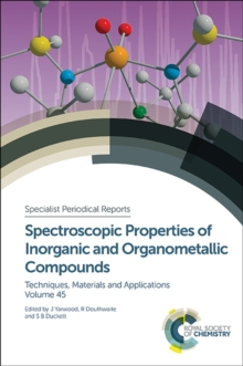 Spectroscopic Properties of Inorganic and Organometallic Compounds : Volume 45, Hardback Book