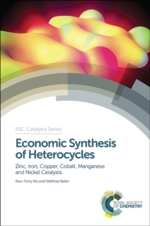 Economic Synthesis of Heterocycles : Zinc, Iron, Copper, Cobalt, Manganese and Nickel Catalysts, Hardback Book