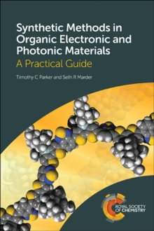 Synthetic Methods in Organic Electronic and Photonic Materials : A Practical Guide, Paperback / softback Book
