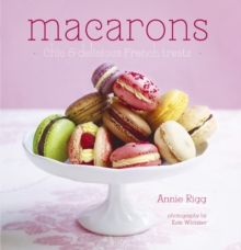 Macarons : Chic and Delicious French Treats, Hardback Book