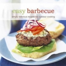 Easy Barbecue : Simply Delicious Recipes for Outdoor Cooking, Paperback Book