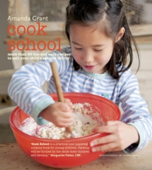 Cook School : More Than 50 Fun and Easy Recipes for Your Child at Every Age and Stage, Hardback Book