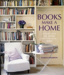 Books Make A Home : Elegant Ideas for Storing and Displaying Books, Hardback Book