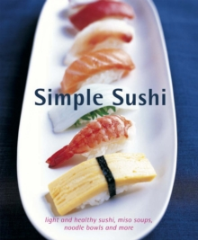 Simple Sushi : Light and Healthy Sushi, Miso Soups, Noodle Bowls and More, Hardback Book