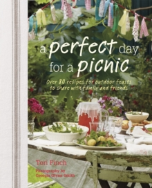 A Perfect Day for a Picnic : Over 80 Recipes for Outdoor Feasts to Share with Family and Friends, Hardback Book