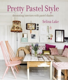 Pretty Pastel Style : Decorating Interiors with Pastel Shades, Hardback Book