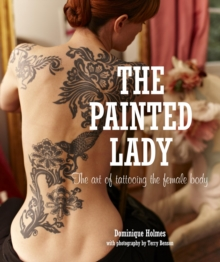 The Painted Lady : The Art of Tattooing the Female Body, Hardback Book