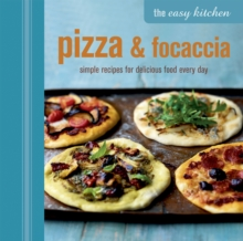 The Easy Kitchen: Pizza & Focaccia : Simple Recipes for Delicious Food Every Day, Hardback Book