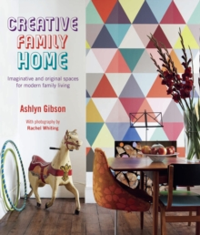 Creative Family Home : Imaginative and Original Spaces for Modern Family Living, Hardback Book