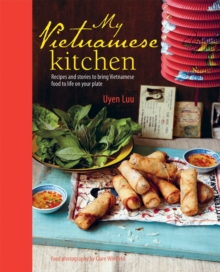 My Vietnamese Kitchen : Recipes and Stories to Bring Vietnamese Food to Life on Your Plate, Hardback Book