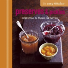 The Easy Kitchen: Preserves & Pickles : Simple Recipes for Delicious Food Every Day, Hardback Book