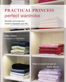Practical Princess Perfect Wardrobe : Declutter and Re-jig Your Closet to Transform Your Life, Paperback Book