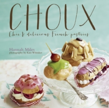 Choux : Chic and Delicious French Pastries, Hardback Book