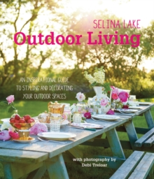 Selina Lake Outdoor Living : An Inspirational Guide to Styling and Decorating Your Outdoor Spaces, Hardback Book