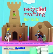 Recycled Crafting for Kids : 35 step-by-step projects for reschool kids and adults to create together, Paperback Book