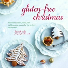 Gluten-Free Christmas : Cookies, Cakes, Pies, Stuffings & Sauces for the Perfect Festive Table, Hardback Book