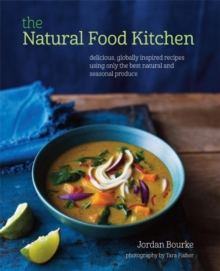 The Natural Food Kitchen : Delicious, Globally Inspired Recipes Using on the Best Natural and Seasonal Produce, Hardback Book