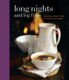 Long Nights and Log Fires : Warming Comfort Food for Family and Friends, Hardback Book