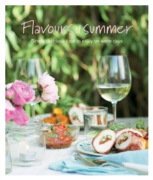 Flavours of Summer : Simply Delicious Food to Enjoy on Warm Days, Hardback Book