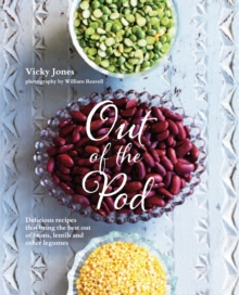 Out of the Pod : Delicious Recipes That Bring the Best Out of Beans, Lentils and Other Legumes, Hardback Book