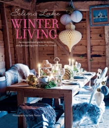 Selina Lake Winter Living : An Inspirational Guide to Styling and Decorating Your Home for Winter, Hardback Book