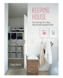 Keeping House : Hints and Tips for a Clean, Tidy and Well-Organized Home, Hardback Book