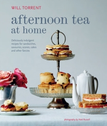 Afternoon Tea at Home : Deliciously Indulgent Recipes for Sandwiches, Savouries, Scones, Cakes and Other Fancies, Hardback Book