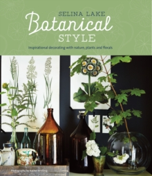 Botanical Style : Inspirational Decorating with Nature, Plants and Florals, Hardback Book