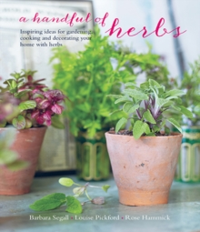 A Handful of Herbs : Inspiring Ideas for Gardening, Cooking and Decorating Your Home with Herbs, Hardback Book