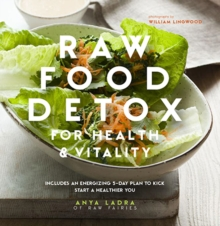 Raw Food Detox for Health and Vitality : Includes an Energising 5-Day Plan to Kick Start a Healthier You, Hardback Book
