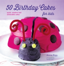 50 Birthday Cakes for Kids : Quick, Creative and Achievable Cakes, Paperback Book