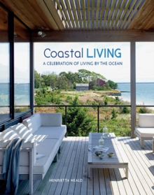 Coastal Living : A Celebration of Living by the Ocean, Hardback Book