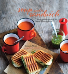Soup and a Sandwich : Over 25 Perfect Pairings for Heart-Warming Meals, Hardback Book