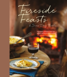 Fireside Feasts and Snow Day Treats : Indulgent Comfort Food Recipes for Winter Eating, Hardback Book