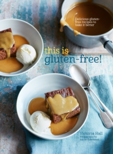 This is Gluten-free : Delicious Gluten-Free Recipes to Bake it Better, Hardback Book
