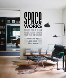 Space Works : A Source Book of Design and Decorating Ideas to Create Your Perfect Home, Hardback Book