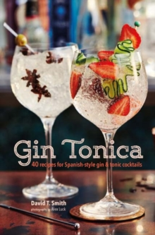 Gin Tonica : 40 Recipes for Spanish-Style Gin and Tonic Cocktails, Hardback Book