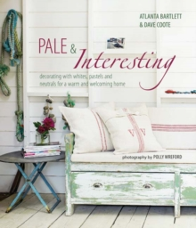 Pale & Interesting : Decorating with Whites, Pastels and Neutrals for a Warm and Welcoming Home, Hardback Book