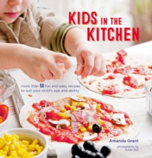Kids in the Kitchen : More Than 50 Fun and Easy Recipes to Suit Your Child's Age and Ability, Hardback Book