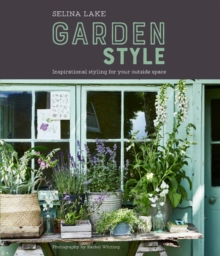 Selina Lake: Garden Style : Inspirational Styling for Your Outside Space, Hardback Book