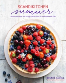ScandiKitchen Summer : Simply Delicious Food for Lighter, Warmer Days, Hardback Book